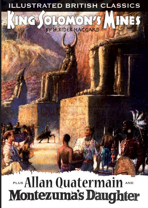 Illustrated British Classics: King Solomon's Mines + Allan Quatermain + Montezuma's Daughter
